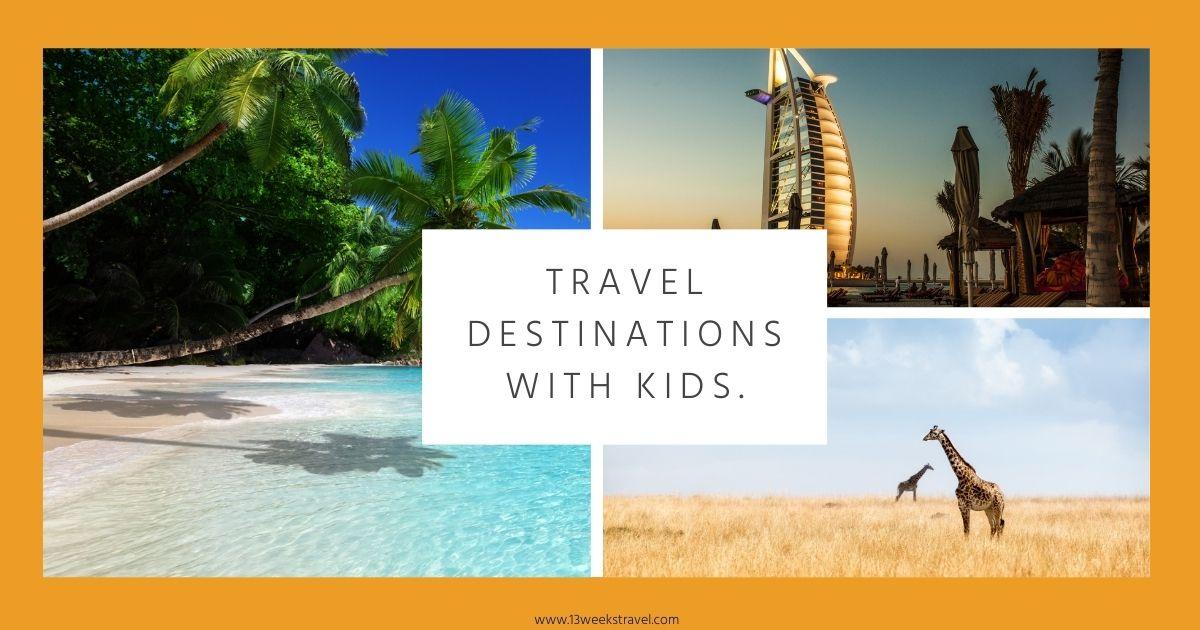 Travel Destinations with Kids _Best school Holiday Destination_|13 Weeks Travel