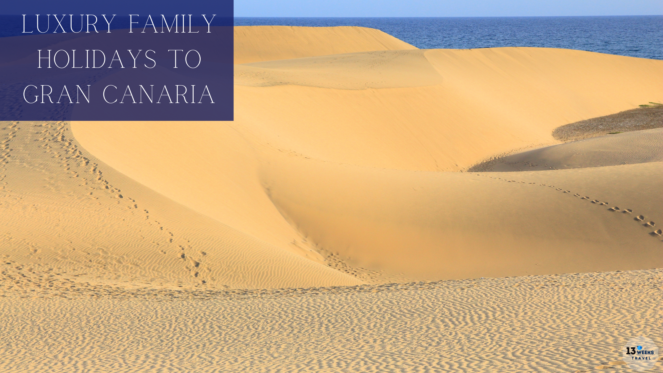 Luxury Family Holidays To Gran Canaria | 13 Weeks Travel