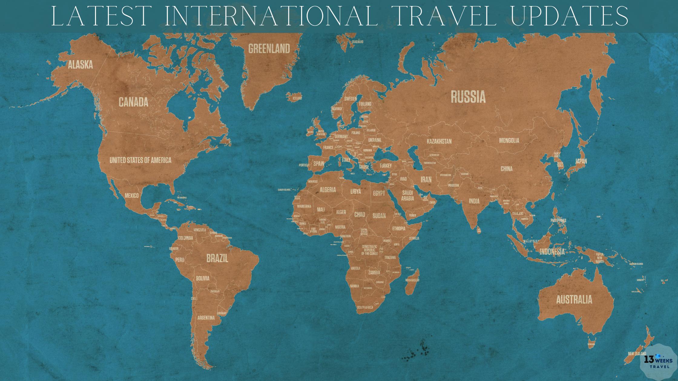 International Travel Updates   13 Weeks Travel